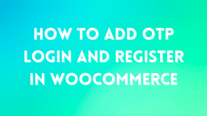 How to Add OTP Login and Register in WooCommerce