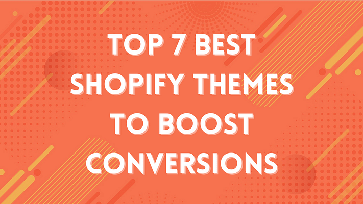 Top 7 Best Shopify Themes To boost conversions
