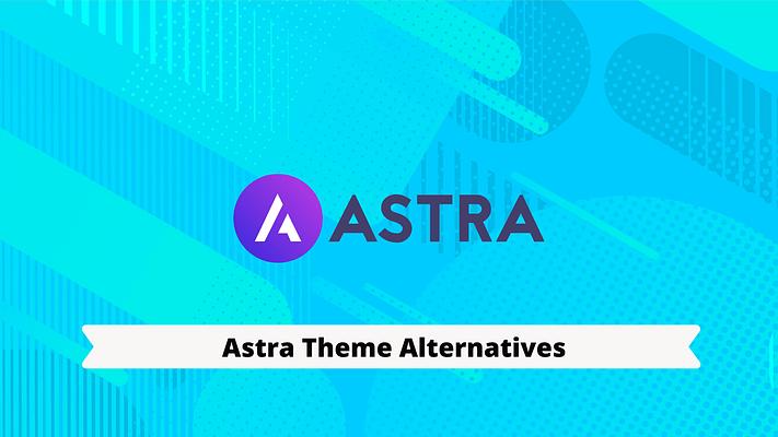 Top 7+ Best Astra Theme Alternatives