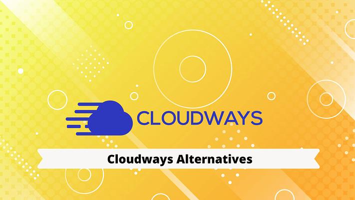 Top 9 Best Cloudways Alternatives